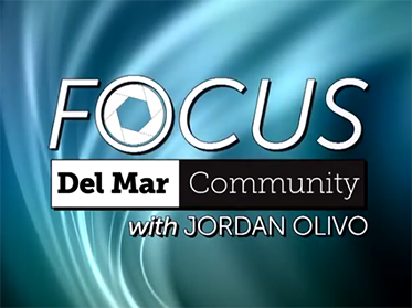 Focus television program: Del Mar Community with Jordan Olivo
